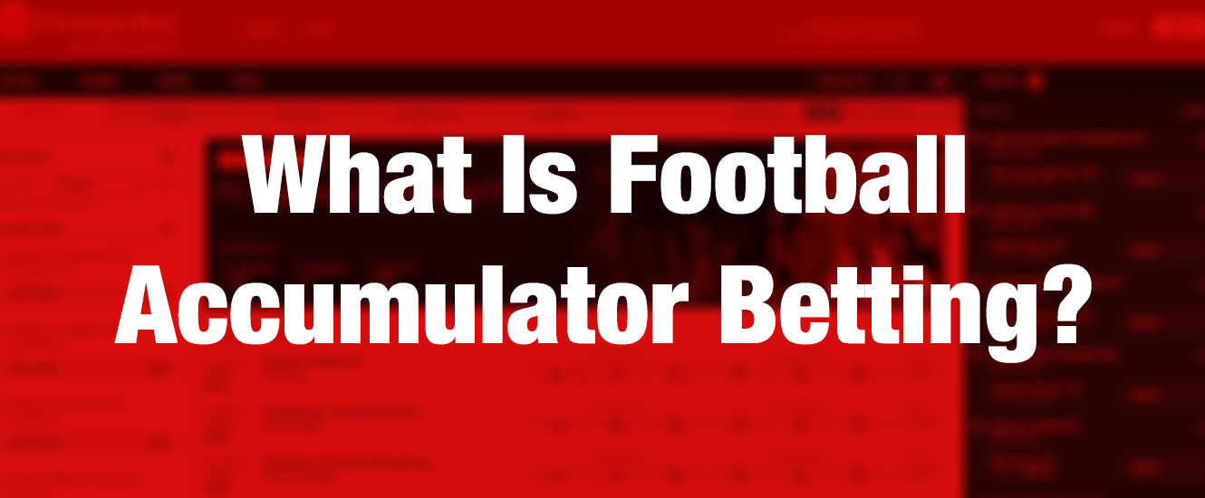 What is Football Accumulator Betting - Football betting Nigeria