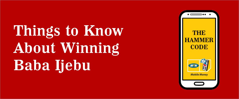 Things to Know About Winning Baba Ijebu