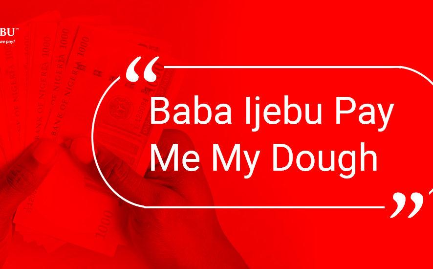 Baba Ijebu Pay Me My Dough | Understanding How Baba Ijebu Works
